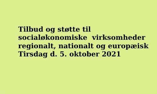 Tilbud Og Støtte Til Socialøkonomiske Virksomheder Regionalt, Nationalt Og Europæisk – 5.10.2021